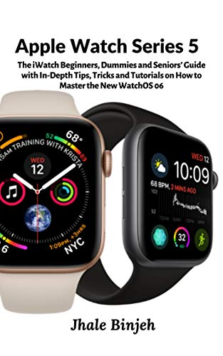 Apple Watch Series 5: The iWatch Beginners, Dummies and...