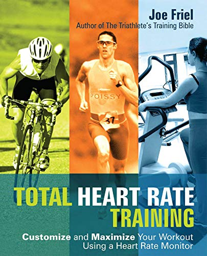 Total Heart Rate Training: Customize and Maximize Your Workout...